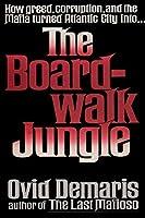 The Boardwalk Jungle: How Greed, Corruption and the Mafia Turned Atlantic City Into the Boardwalk Jungle
