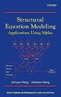 Structural Equation Modeling: Applications Using Mplus by Jichuan Wang Xiaoqian Wang(2012-10-01)