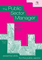 The Public Sector Manager (Essential Skills for the Public Sector)