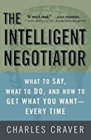 The Intelligent Negotiator: What to Say, What to Do, and How to Get What You Want-Every Time