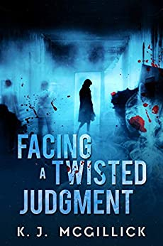 Facing A Twisted Judgment (Lies and Misdirection Book 2) by [McGillick, K. J. ]