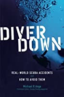 Diver Down: Real-World SCUBA Accidents and How to Avoid Them by Michael R. Ange(2005-10-18)