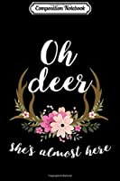 Composition Notebook: Oh Deer She's Almost Here-Baby Shower  Journal/Notebook Blank Lined Ruled 6x9 100 Pages