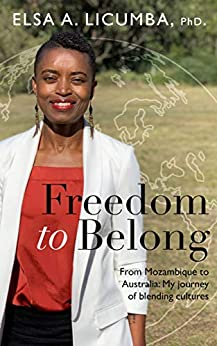 [Licumba, Elsa A]のFreedom to Belong: From Mozambique to Australia: My journey of blending cultures (English Edition)