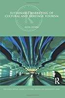 Sustainable Marketing of Cultural and Heritage Tourism (Routledge Critical Studies in Tourism, Business and Management)