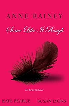 Some Like It Rough by [Pearce, Kate, Lyons, Susan, Rainey, Anne]