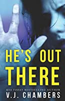 He's Out There: a psychological thriller
