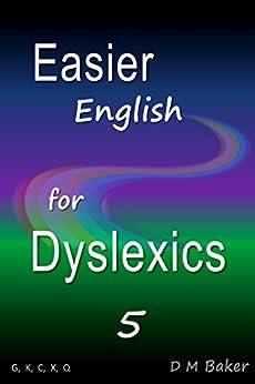 Easier English for Dyslexics 5: G,  K,  C,  X,  Q by [Baker, D M]