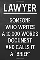 Lawyer Someone Who Writes A 10,000 Words Document And Calls It A Brief: Funny Lawyer Journal  / Gag Lawyers Notebook / Appreciation Gift  ( 6 x 9 - 110 Blank Lined Pages )