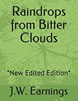 Raindrops from Bitter Clouds: *New Edited Edition*