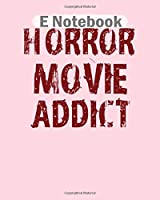 E Notebook: horror movie addict halloween spice scare scary  College Ruled - 50 sheets, 100 pages - 8 x 10 inches
