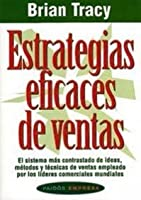 Estrategias Eficaces De Ventas/ Effective Sales Strategies: El Sistema Mas Contrastado de Ideas, Metodos y Tecnicas de Ventas Empleado Por Los Lideres Comerciales Mundiales/ The Proven System of Sales Ideas, Methods and Techniques Used by Top Salespeople, Everywhere (Paidos Empresa / Business Paidos)