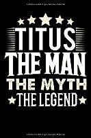 Notizbuch: Titus The Man The Myth The Legend (120 karierte Seiten als u.a. Tagebuch, Reisetagebuch fuer Vater, Ehemann, Freund, Kumpe, Bruder, Onkel und mehr)