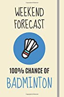 Weekend Forecast: 100% Chance Of Badminton: Badminton Gifts For Players - Lined Journal or Notebook