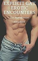 Explicit Gay Erotic Encounters: Gay Erotic Tales