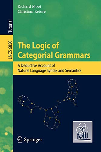 Download The Logic of Categorial Grammars: A deductive account of natural language syntax and semantics (Lecture Notes in Computer Science) 3642315542