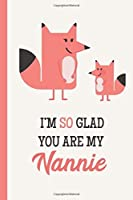 I'm So Glad You Are My Nannie: Fox Lightly Lined 120 Pages Perfect for Notes Journaling Mother's Day and Christmas Gifts [並行輸入品]