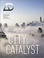 City Catalyst: Architecture in the Age of Extreme Urbanisation (Architectural Design)