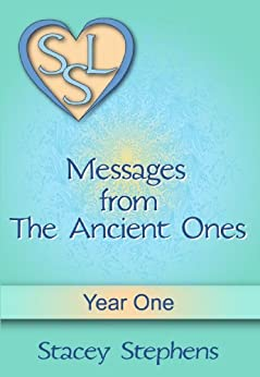 Messages from The Ancient Ones: Year One (Messages from The Ancient Ones – Spirituality, Consciousness, Self Help & Personal Growth (Akin to: Esther Hicks & Eckhart Tolle Book 1) by [Stephens, Stacey]