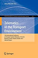 Telematics in the Transport Environment: 12th International Conference on Transport Systems Telematics, TST 2012, Katowice-Ustron, Poland, October 10--13, 2012, Selected Papers (Communications in Computer and Information Science)