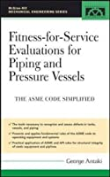 Fitness-for-Service Evaluations for Piping and Pressure Vessels: ASME Code Simplified (McGraw-Hill Mechanical Engineering)