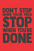 Don't Stop When You're Tired: Lined Journal/Notebook | With Motivational Quotes In Each Page | Amazing Present For A Loved One.