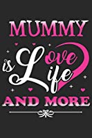 Mummy is love life and more: Perfect For Mother's Day Gifts, Mummy, stepmother, Grandmother | Moms Memoirs Log, Daily Routine book for mom (6x9 120 pages))