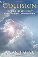 Collision: Trusting God's Sovereignty When Our Plans Collide with His