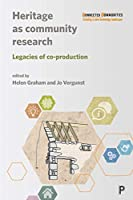 Heritage As Community Research: Legacies of Co-production (Connected Communities)