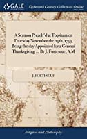 A Sermon Preach'd at Topsham on Thursday November the 29th, 1759, Being the Day Appointed for a General Thanksgiving ... by J. Fortescue, A.M