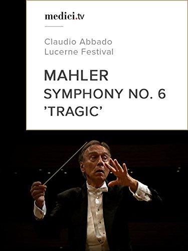Mahler, Symphony No. 6 'Tragic' - Claudio Abbado - Lucerne Festival