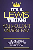 It's A Lewis Thing You Wouldn't Understand Small (6x9) College Ruled Notebook: Show you care with our personalised family member books, a perfect way to show off your surname! Unisex books are ideal for all the family to enjoy.