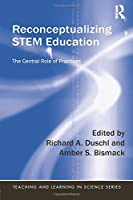 Reconceptualizing STEM Education (Teaching and Learning in Science Series)