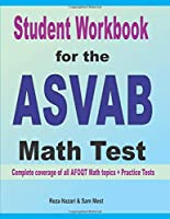 Student Workbook for the  ASVAB  Math Test: Complete coverage of all ASVAB Math topics + Practice Tests