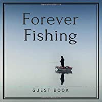 "Forever Fishing: Guest Book: Funeral Guest Book - A Celebration of Live - Fishing - Condolence - Square Size 8.5"" x 8.5"" - 100 pages"