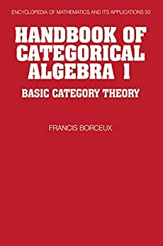 [Borceux, Francis]のHandbook of Categorical Algebra: Volume 1, Basic Category Theory (Encyclopedia of Mathematics and its Applications 50) (English Edition)