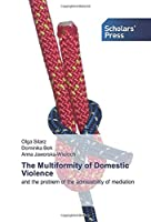 The Multiformity of Domestic Violence: and the problem of the admissibility of mediation