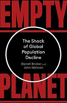 [Bricker, Darrell, Ibbitson, John]のEmpty Planet: The Shock of Global Population Decline (English Edition)