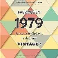 Le livre d'or de mon anniversaire, Fabriqué en 1979 Je ne vieillis pas, je deviens Vintage !: Joyeux anniversaire 40 ans, 68 pages, Format carré 21,59 x 21,59 cm