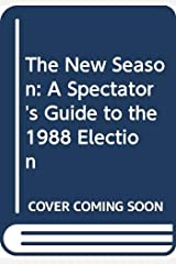The New Season: Spectator's Guide to the 1988 Election Paperback
