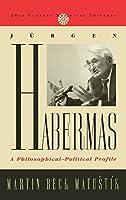 Jurgen Habermas: A Philosophical--Political Profile (Twentieth-Century Political Thinkers)