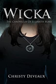 Wicka: The Chronicles of Elizabeth Blake by [Deveaux, Christy]