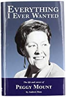 Everything I Ever Wanted: The Biography of Peggy Mount
