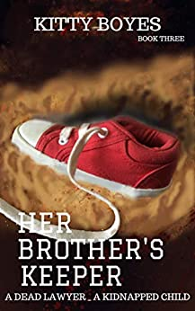 [Boyes, Kitty]のHer Brother's Keeper: A Kidnapped Child - A Dead Lawyer (Arina Perry Series Book 3) (English Edition)