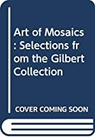 Art of Mosaics: Selections from the Gilbert Collection