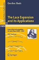 The Lace Expansion and its Applications: Ecole d'Eté de Probabilités de Saint-Flour XXXIV - 2004 (Lecture Notes in Mathematics)
