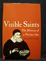 Visible Saints: History of a Puritan Idea