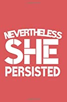 Nevertheless She Persisted Inspirational Empowering  for Women: Notebook Birthday Gift 6x9 Inch Journal Lined 120 Pages