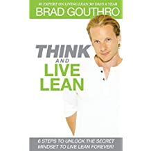 Think And Live Lean: 6 Steps To Unlock The Secret Mindset To Live Lean Forever!