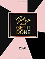 Get Up And Get It Done: 2020 Diary, Monthly and Weekly Organizer with Vision Boards, To-dos, Inspirational Quotes and Mindfulness Coloring Pages